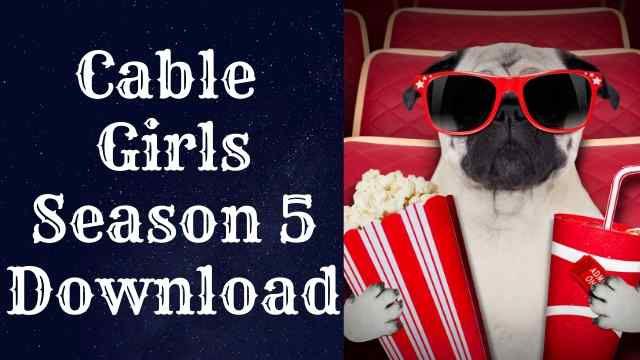Cable girls season 5 download